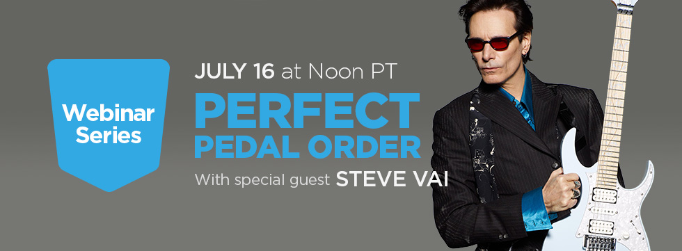 Achieve Perfect Pedal Order: A Webinar with Steve Vai